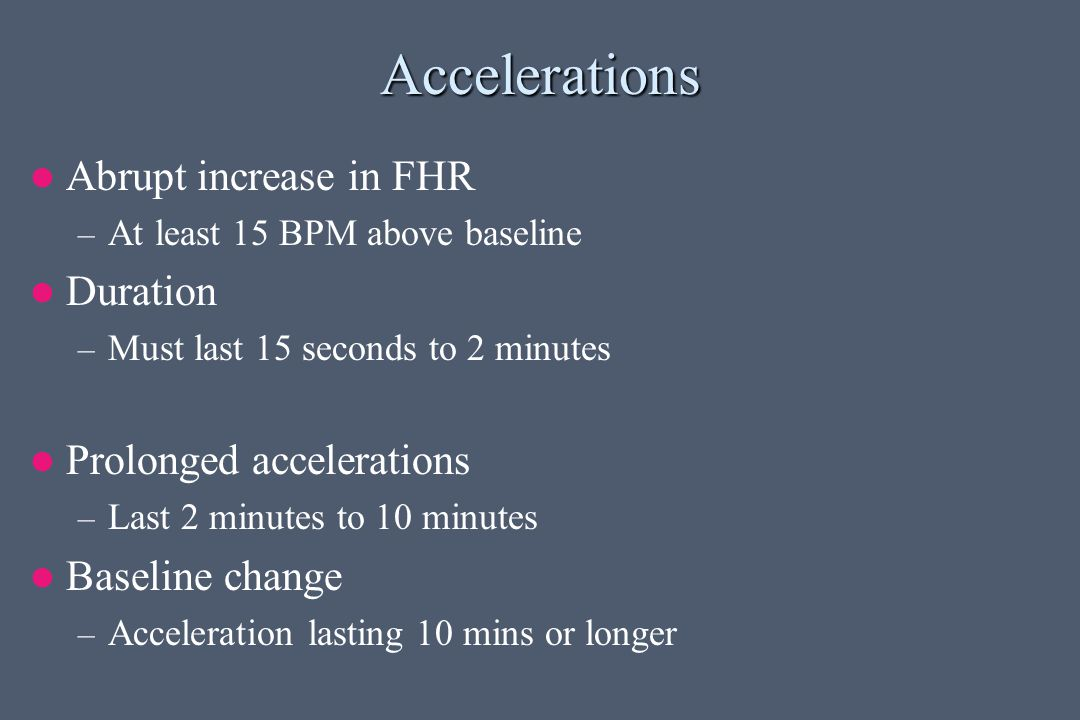 Accelerations Abrupt increase in FHR Duration Prolonged accelerations