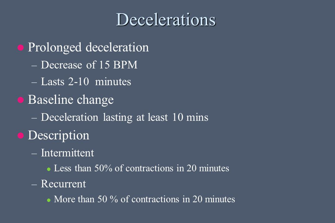 Decelerations Prolonged deceleration Baseline change Description