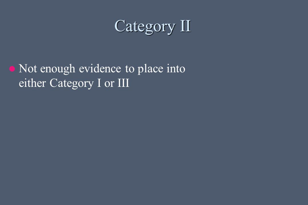 Category II Not enough evidence to place into either Category I or III