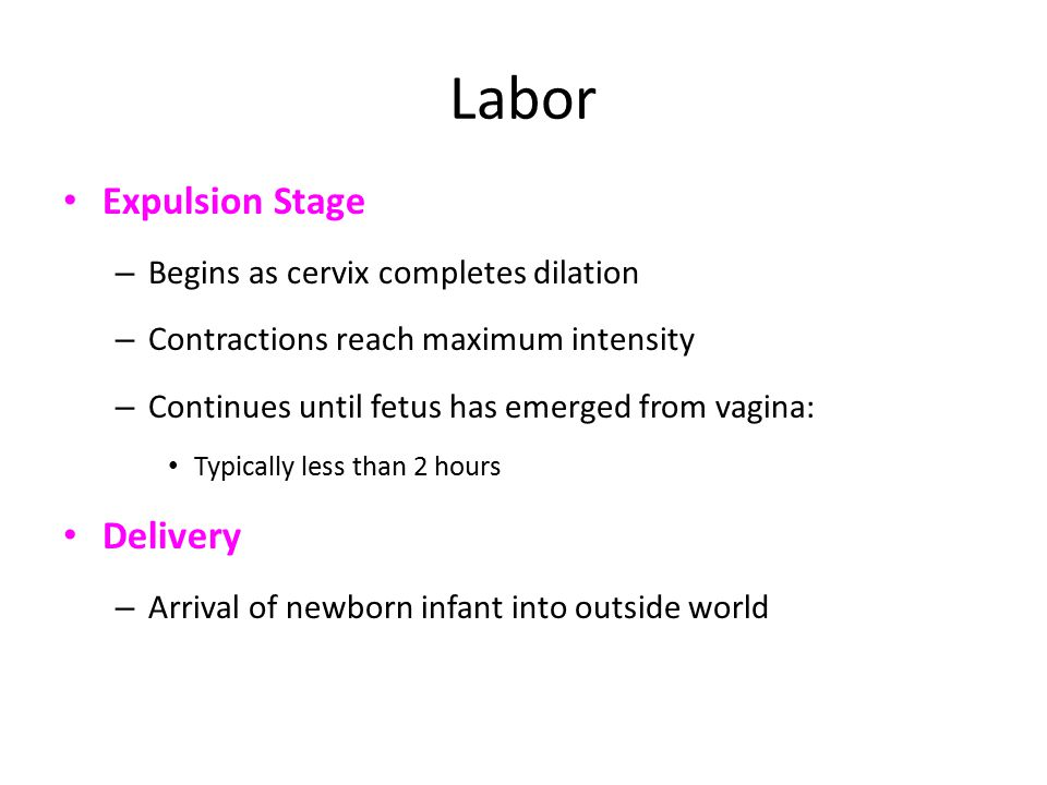 Labor Expulsion Stage Delivery Begins as cervix completes dilation