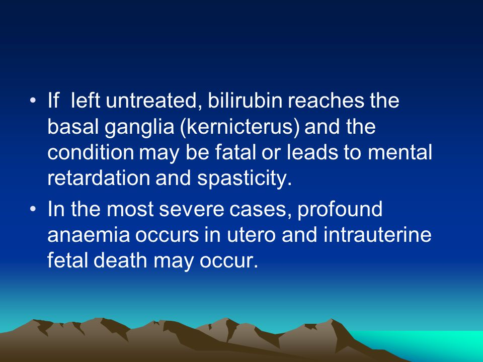 If left untreated, bilirubin reaches the basal ganglia (kernicterus) and the condition may be fatal or leads to mental retardation and spasticity.