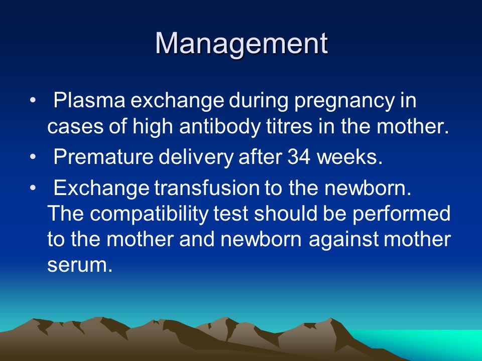 Management Plasma exchange during pregnancy in cases of high antibody titres in the mother. Premature delivery after 34 weeks.