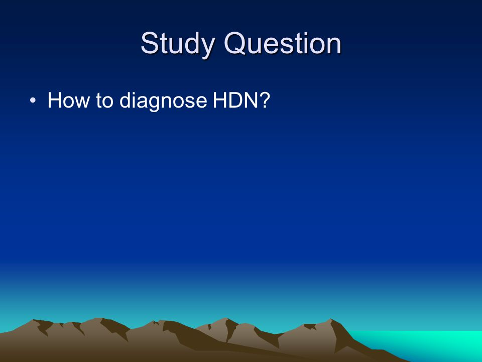 Study Question How to diagnose HDN