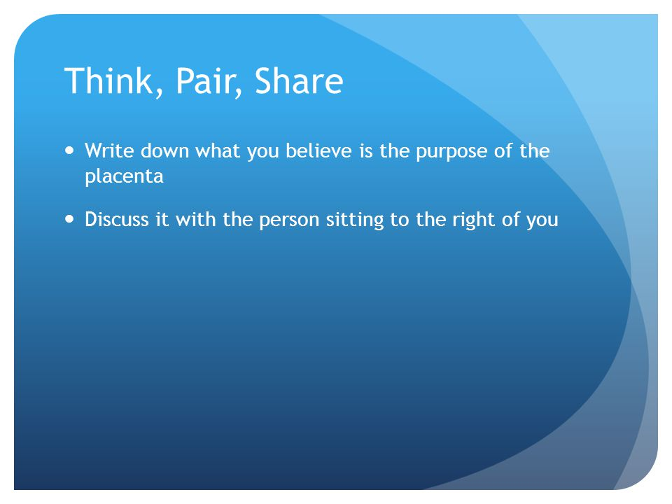Think, Pair, Share Write down what you believe is the purpose of the placenta.
