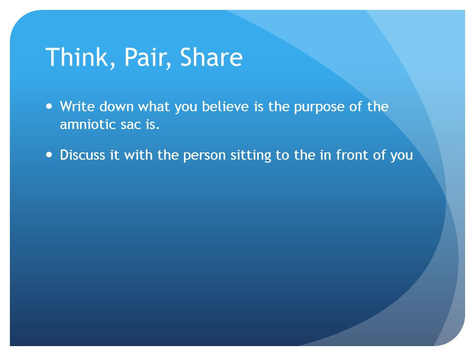 Think, Pair, Share Write down what you believe is the purpose of the amniotic sac is.