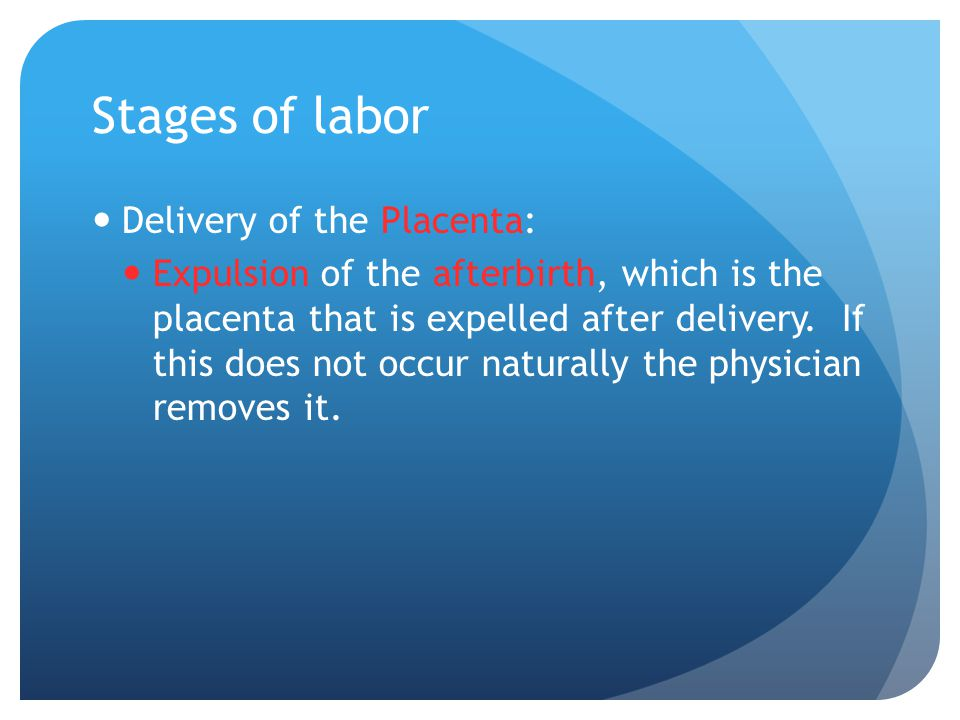 Stages of labor Delivery of the Placenta: