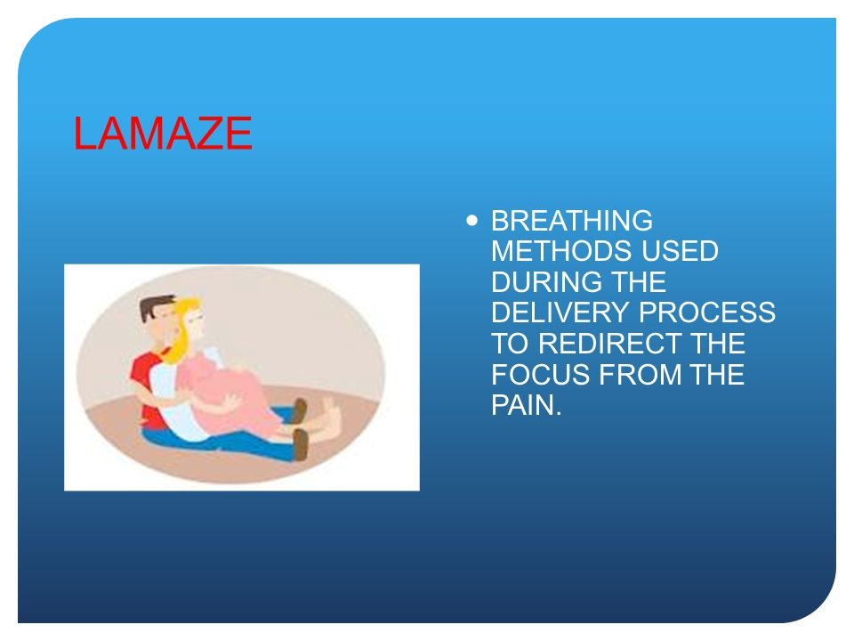 LAMAZE BREATHING METHODS USED DURING THE DELIVERY PROCESS TO REDIRECT THE FOCUS FROM THE PAIN.
