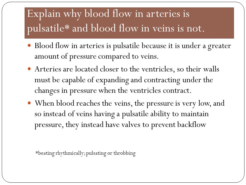 Explain why blood flow in arteries is pulsatile