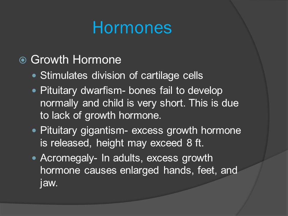 Hormones Growth Hormone Stimulates division of cartilage cells