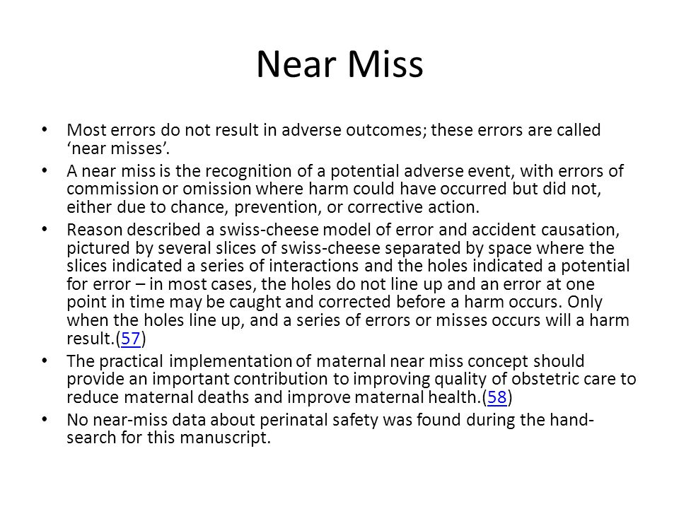 Near Miss Most errors do not result in adverse outcomes; these errors are called 'near misses'.