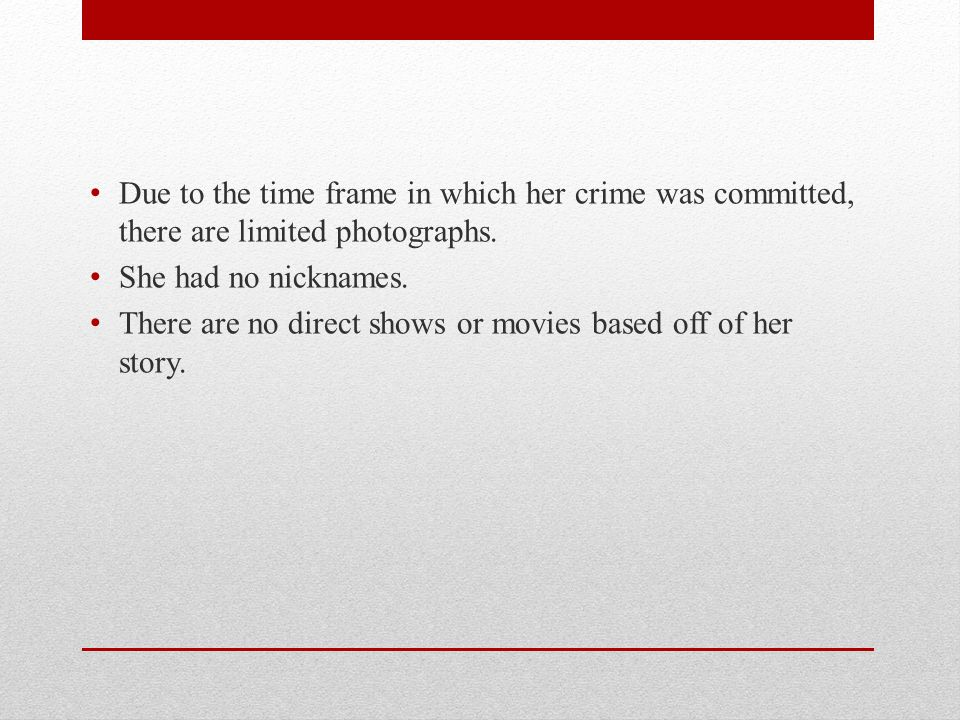 Due to the time frame in which her crime was committed, there are limited photographs.