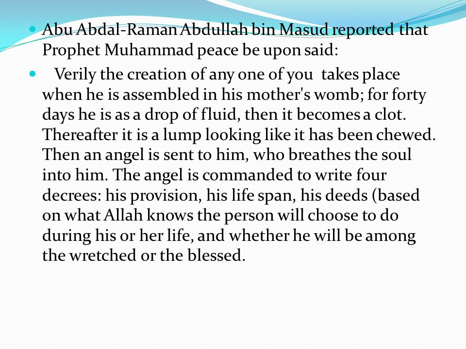Abu Abdal-Raman Abdullah bin Masud reported that Prophet Muhammad peace be upon said: