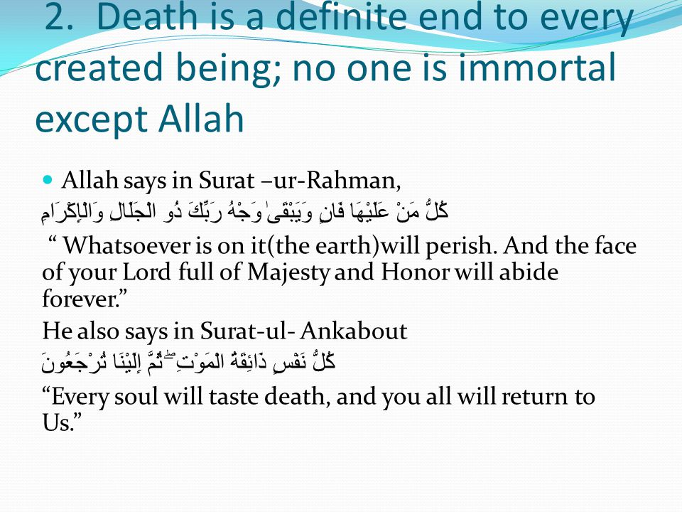 2. Death is a definite end to every created being; no one is immortal except Allah