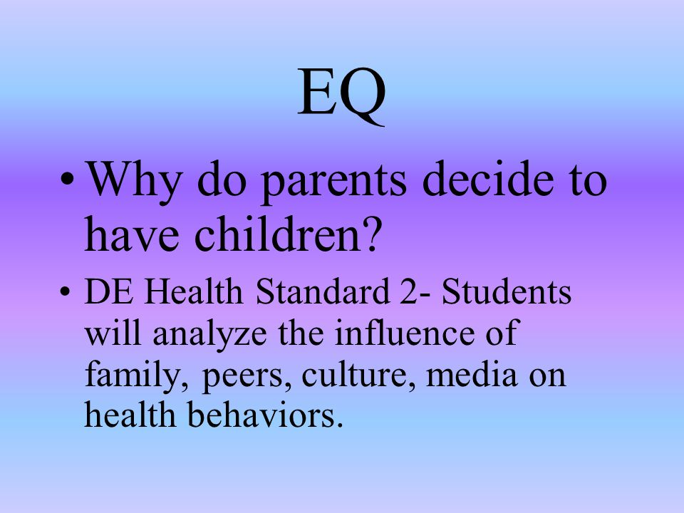 EQ Why do parents decide to have children