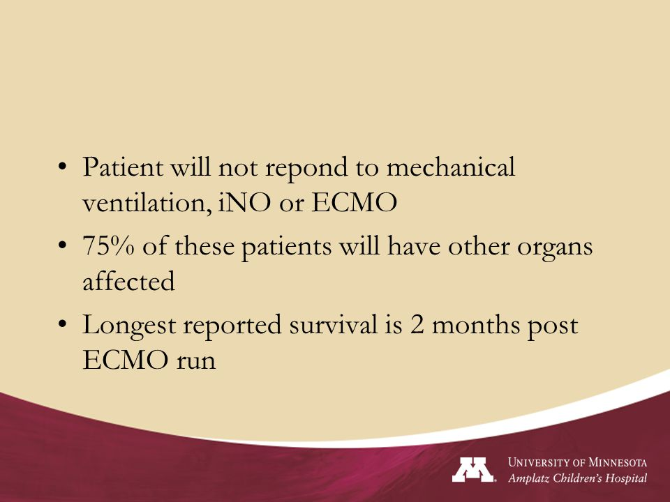 Patient will not repond to mechanical ventilation, iNO or ECMO