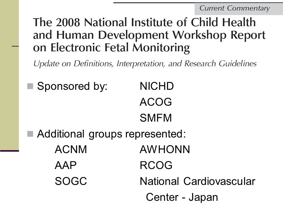 Sponsored by: NICHD ACOG. SMFM. Additional groups represented: ACNM AWHONN. AAP RCOG. SOGC National Cardiovascular.