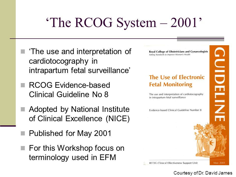 'The RCOG System – 2001' 'The use and interpretation of cardiotocography in intrapartum fetal surveillance'