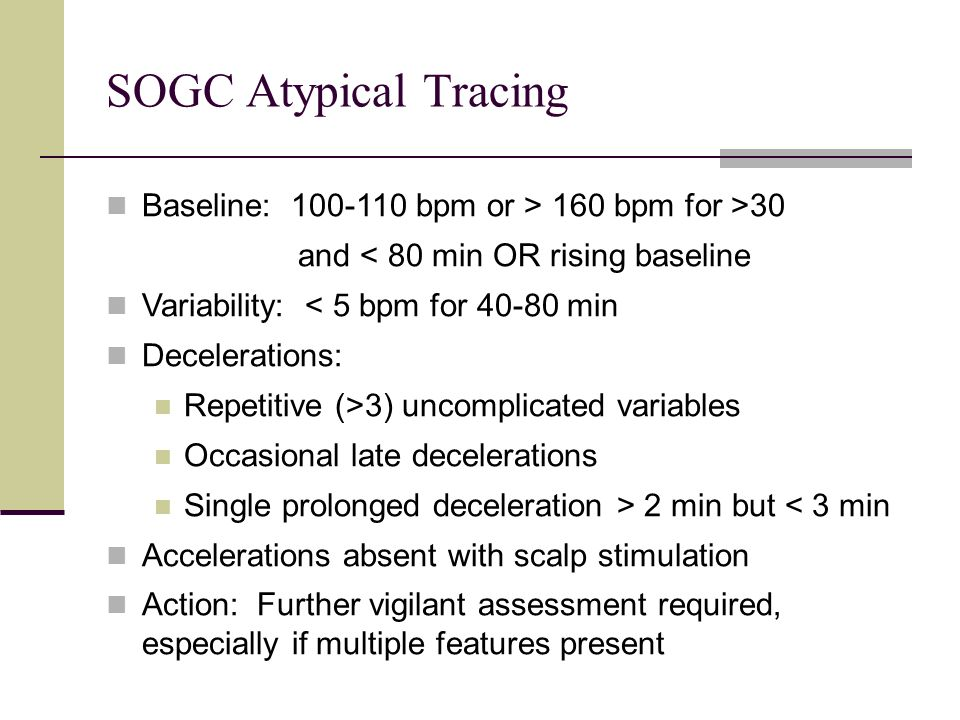 SOGC Atypical Tracing Baseline: 100-110 bpm or > 160 bpm for >30