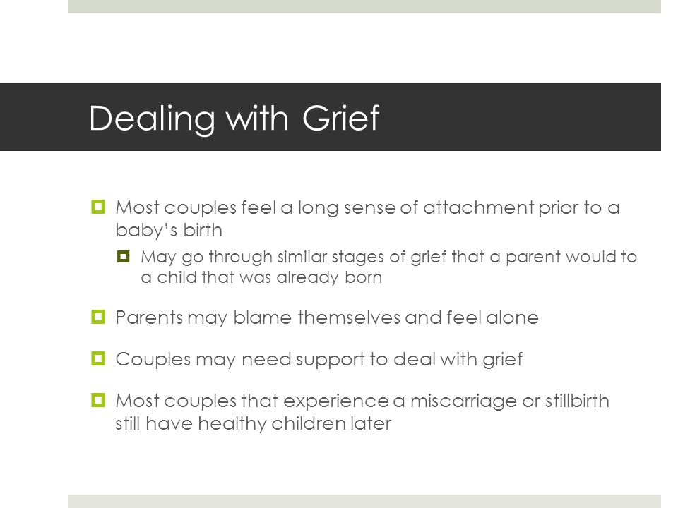Dealing with Grief Most couples feel a long sense of attachment prior to a baby's birth.