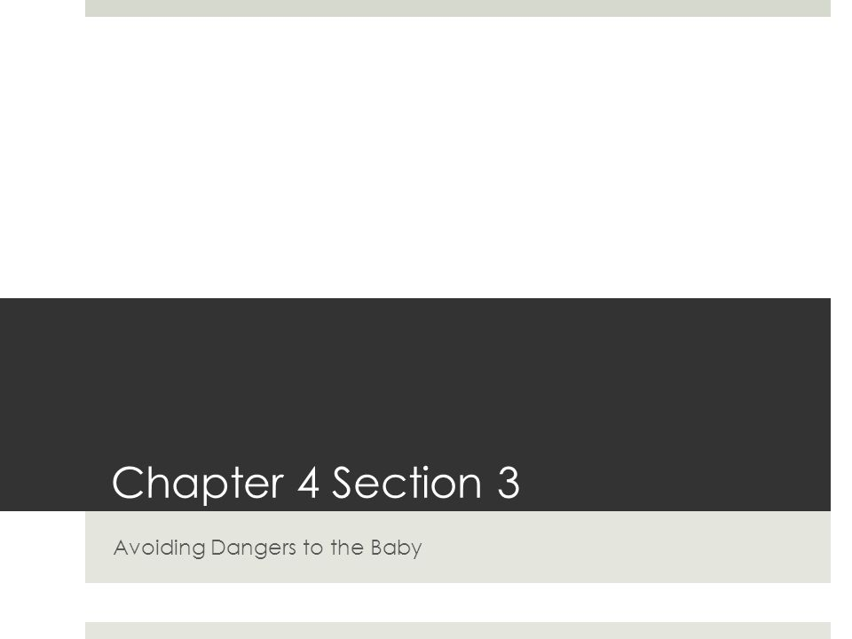 Chapter 4 Section 3 Avoiding Dangers to the Baby