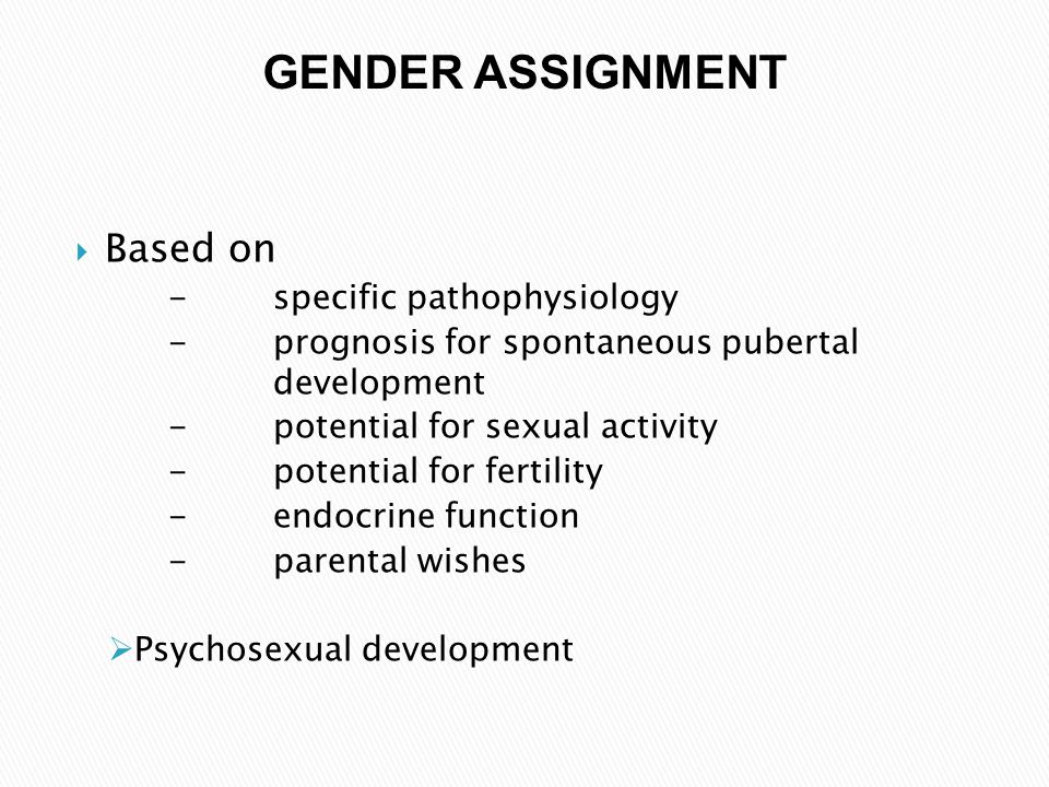 GENDER ASSIGNMENT Based on - specific pathophysiology