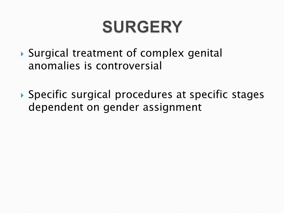 SURGERY Surgical treatment of complex genital anomalies is controversial.
