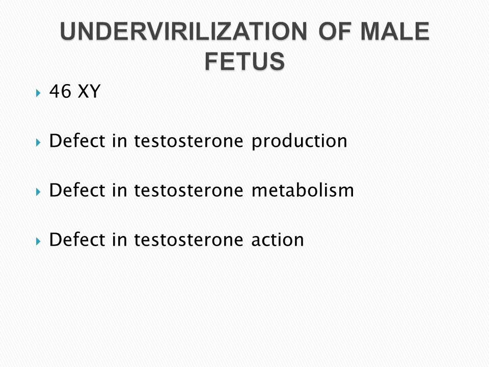 UNDERVIRILIZATION OF MALE FETUS