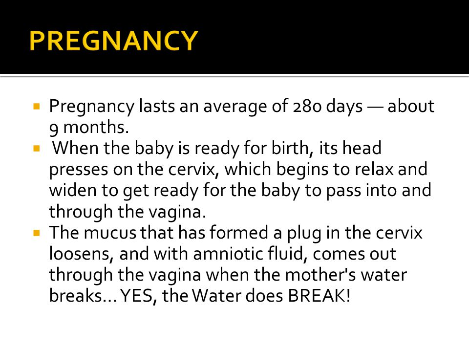 PREGNANCY Pregnancy lasts an average of 280 days — about 9 months.