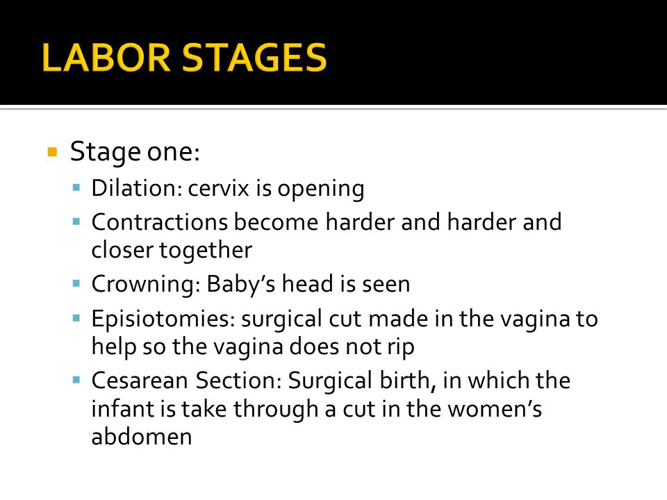 LABOR STAGES Stage one: Dilation: cervix is opening