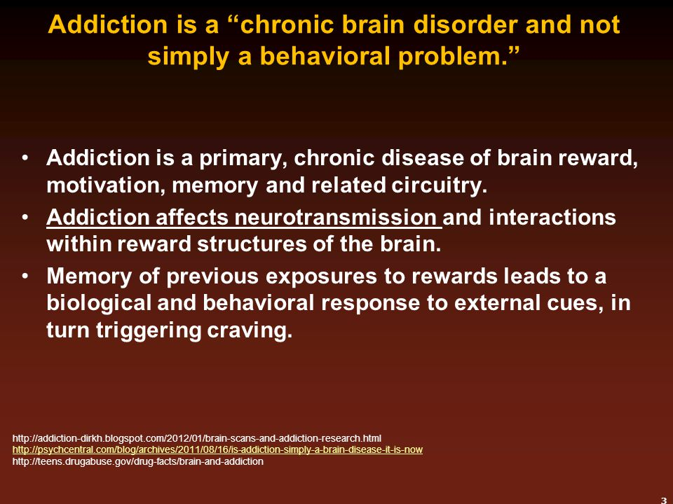 Addiction is a chronic brain disorder and not simply a behavioral problem.