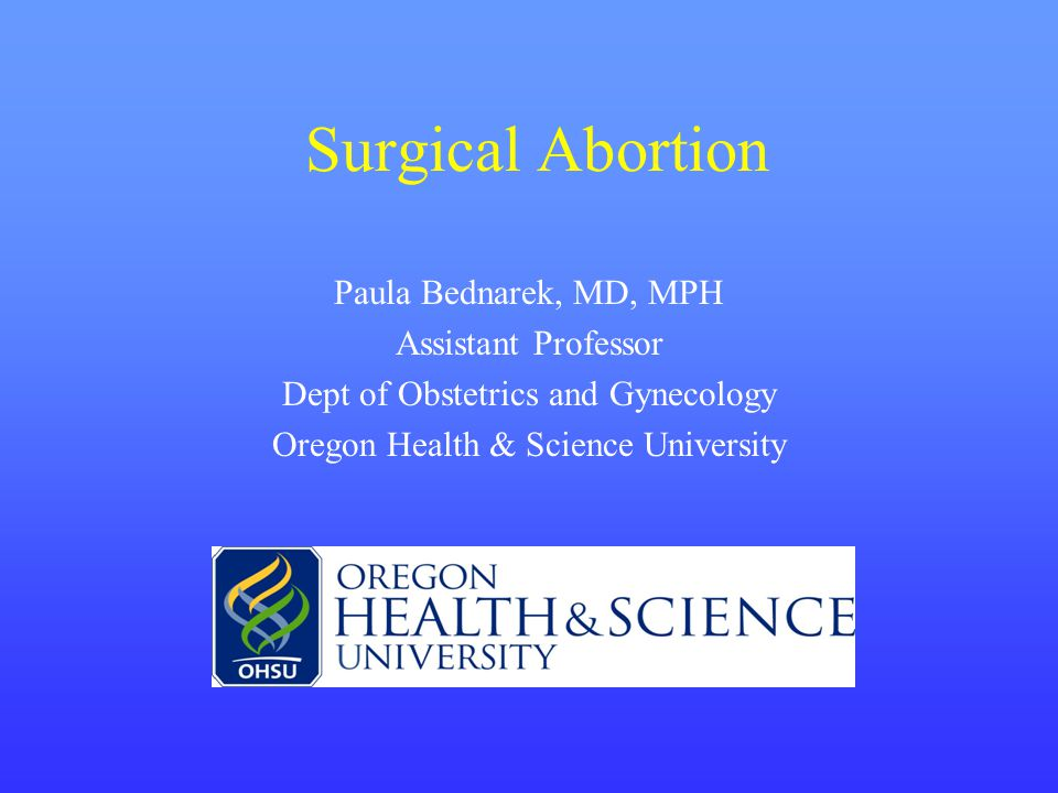 Surgical Abortion Paula Bednarek, MD, MPH Assistant Professor