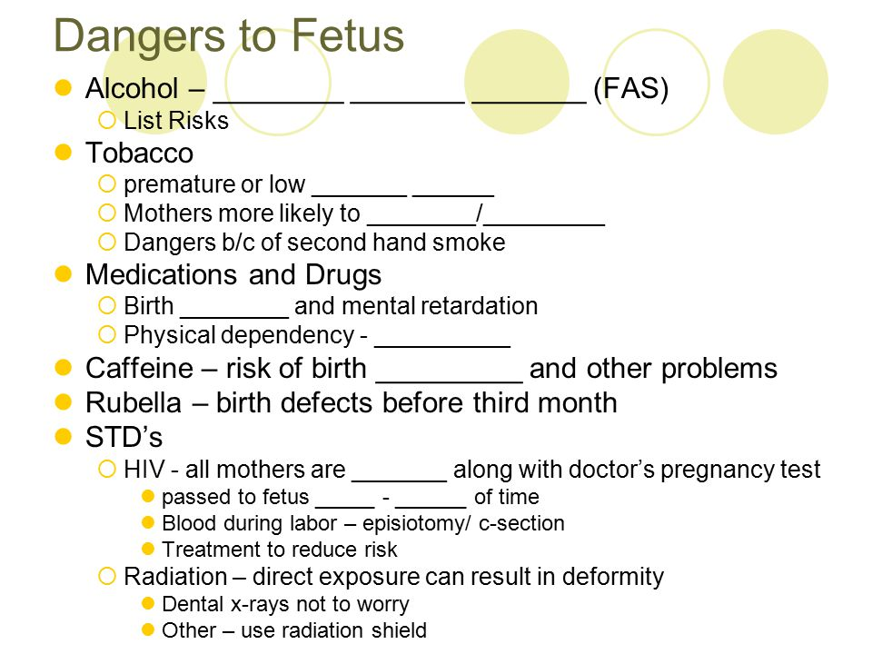 Dangers to Fetus Alcohol – ________ _______ _______ (FAS) Tobacco