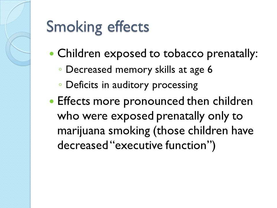 Smoking effects Children exposed to tobacco prenatally:
