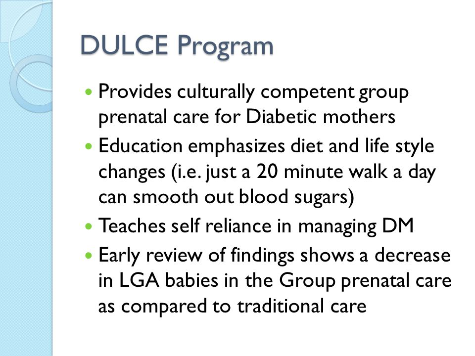 DULCE Program Provides culturally competent group prenatal care for Diabetic mothers.