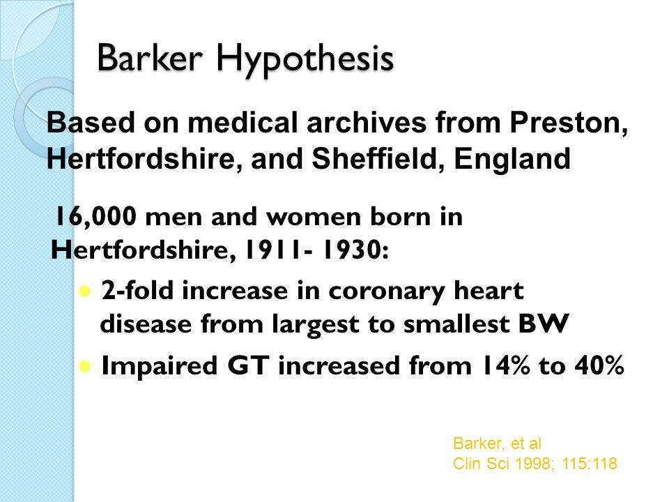 Barker Hypothesis Based on medical archives from Preston, Hertfordshire, and Sheffield, England.