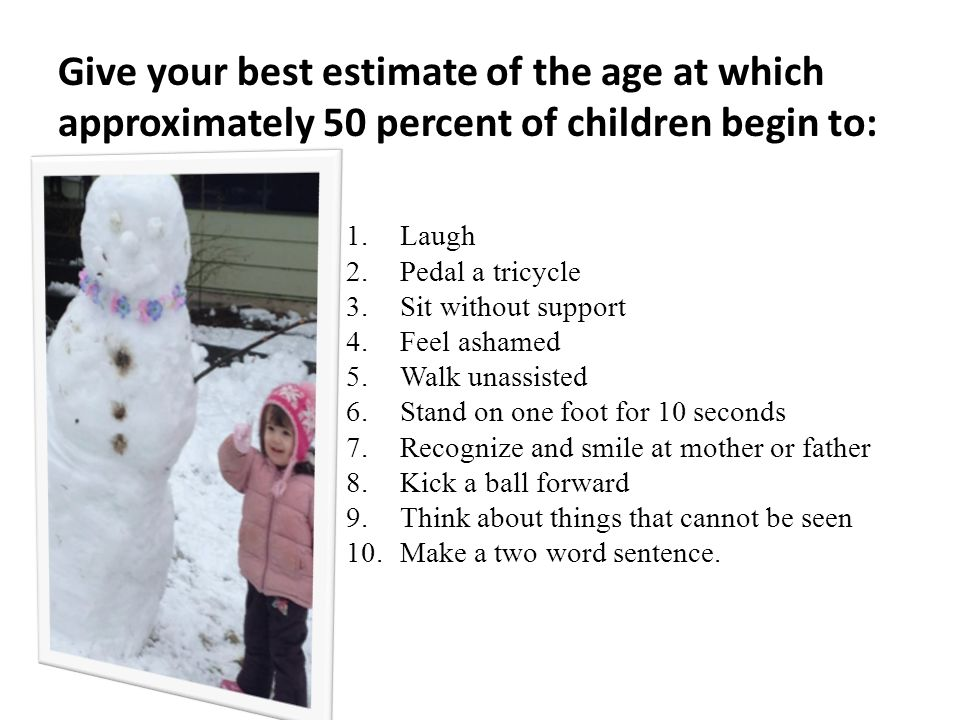 Give your best estimate of the age at which approximately 50 percent of children begin to: