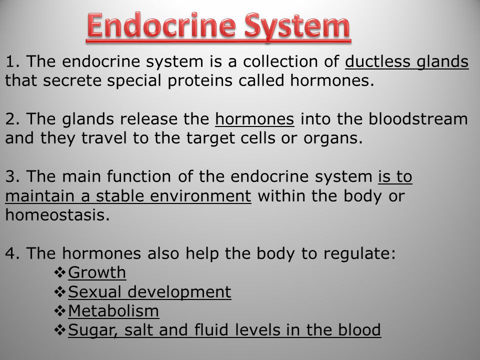Endocrine System 1. The endocrine system is a collection of ductless glands that secrete special proteins called hormones.