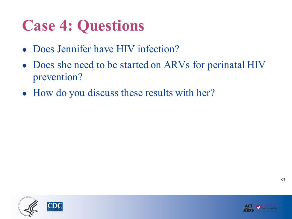 Slide 101 Case 5: Questions. What are recommendations for HIV testing for this woman How do you present the HIV test