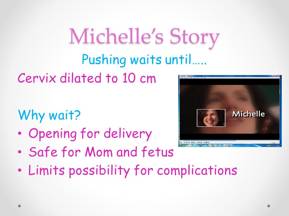 Michelle's Story Pushing waits until….. Cervix dilated to 10 cm