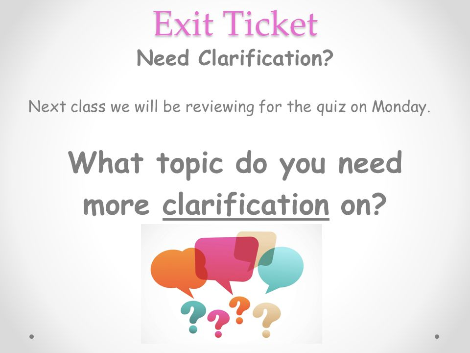 Exit Ticket What topic do you need more clarification on