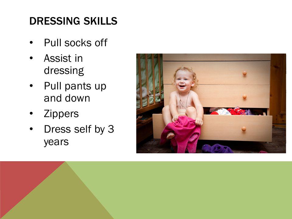 Dressing skills Pull socks off. Assist in dressing.