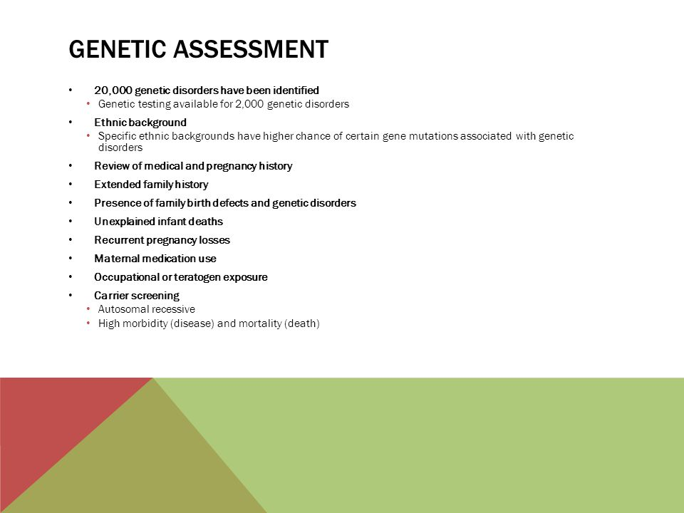Genetic Assessment 20,000 genetic disorders have been identified