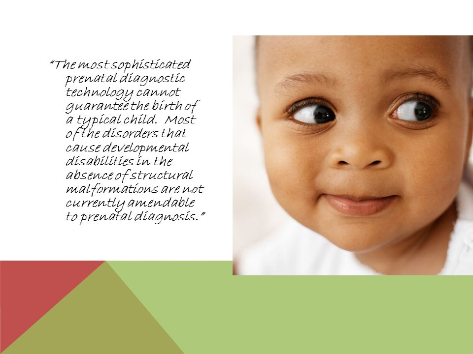 The most sophisticated prenatal diagnostic technology cannot guarantee the birth of a typical child.