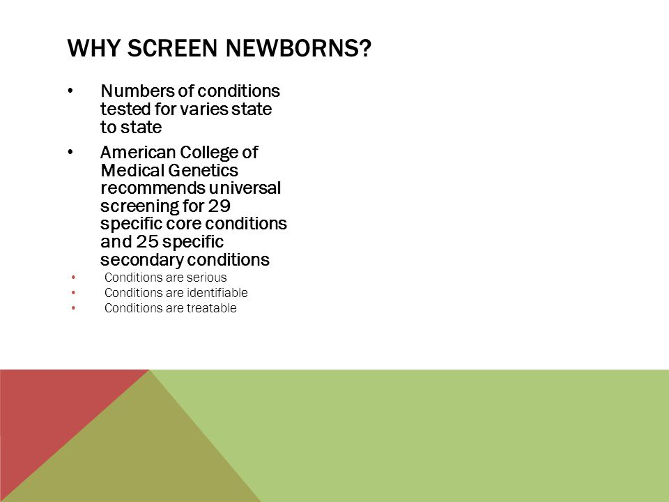 Why screen newborns Numbers of conditions tested for varies state to state.