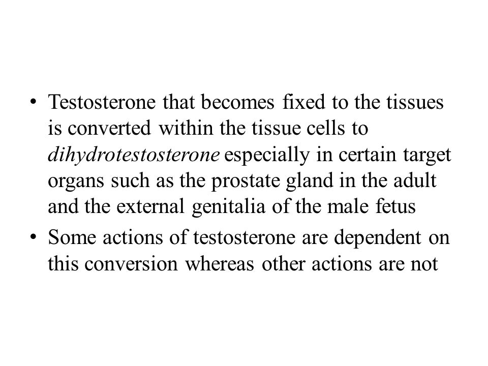 Testosterone that becomes fixed to the tissues is converted within the tissue cells to dihydrotestosterone especially in certain target organs such as the prostate gland in the adult and the external genitalia of the male fetus