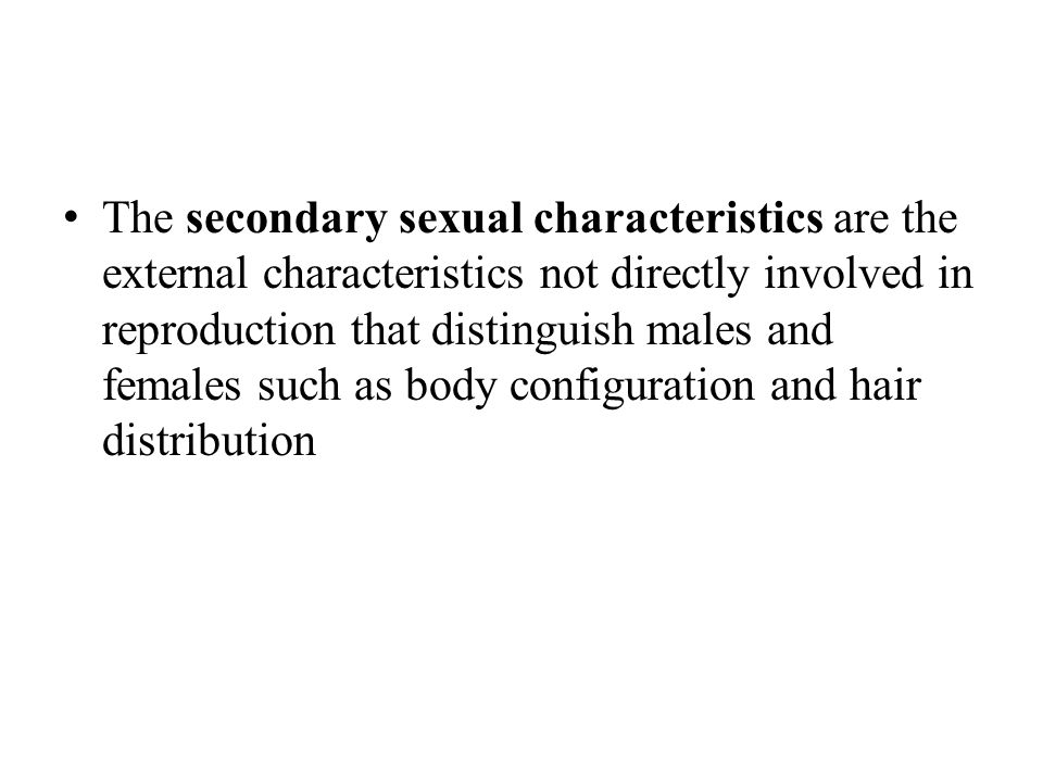 The secondary sexual characteristics are the external characteristics not directly involved in reproduction that distinguish males and females such as body configuration and hair distribution