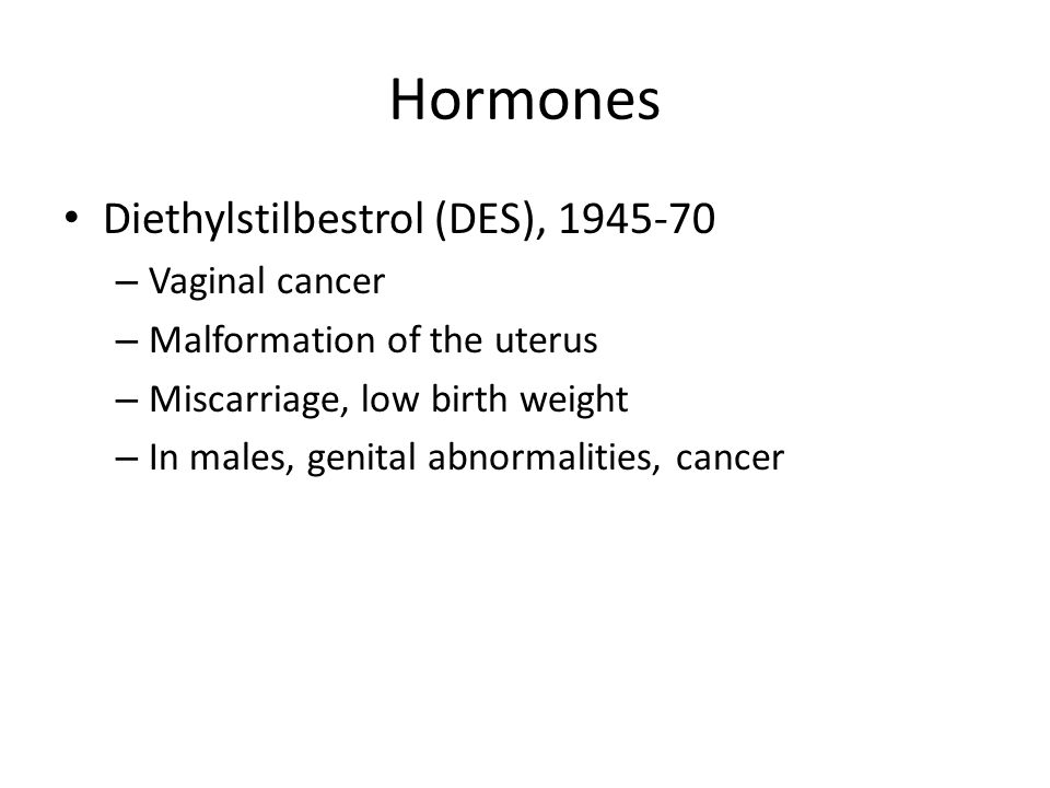 Hormones Diethylstilbestrol (DES), 1945-70 Vaginal cancer