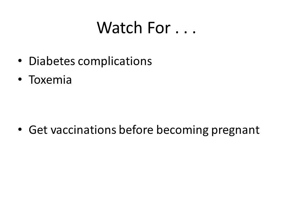 Watch For . . . Diabetes complications Toxemia