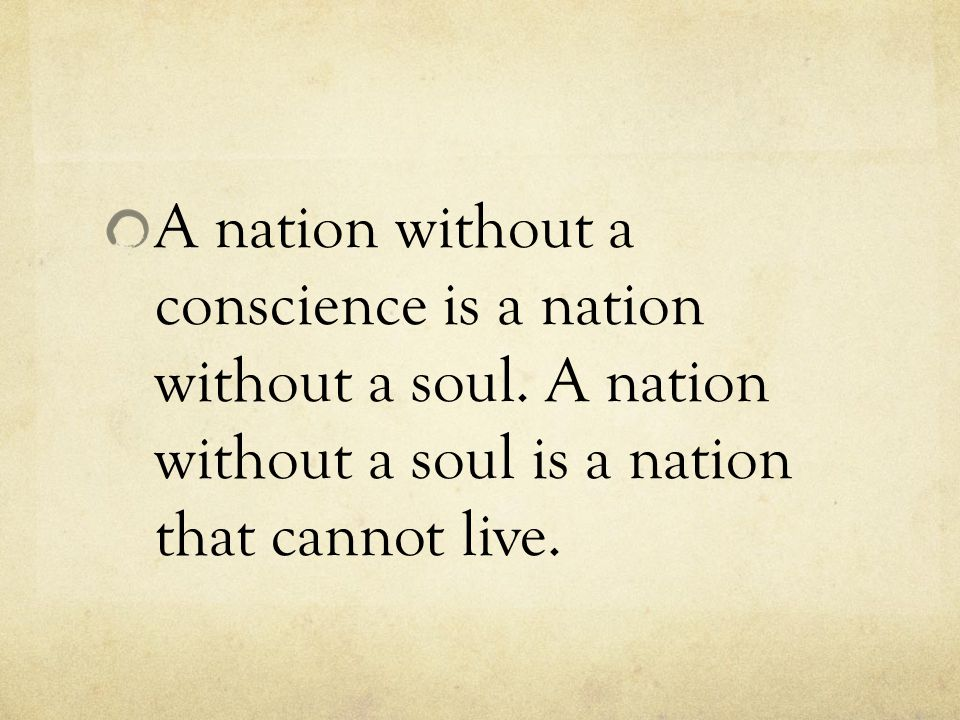 A nation without a conscience is a nation without a soul