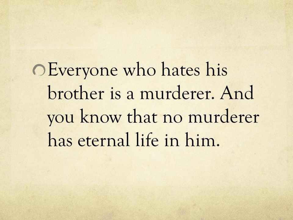 Everyone who hates his brother is a murderer